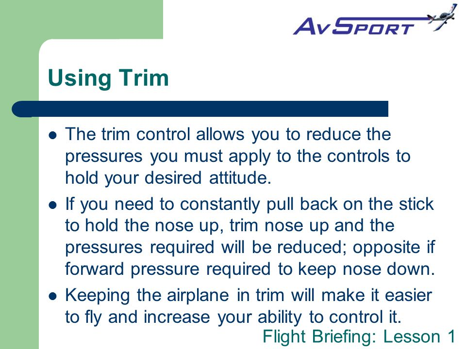 Using Trim The trim control allows you to reduce the pressures you must apply to the controls to hold your desired attitude.