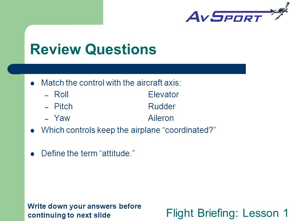 Review Questions Match the control with the aircraft axis: