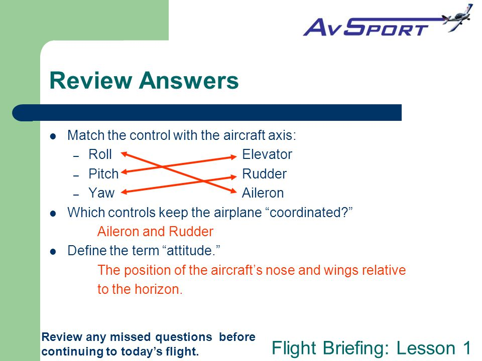 Review Answers Match the control with the aircraft axis: Roll Elevator