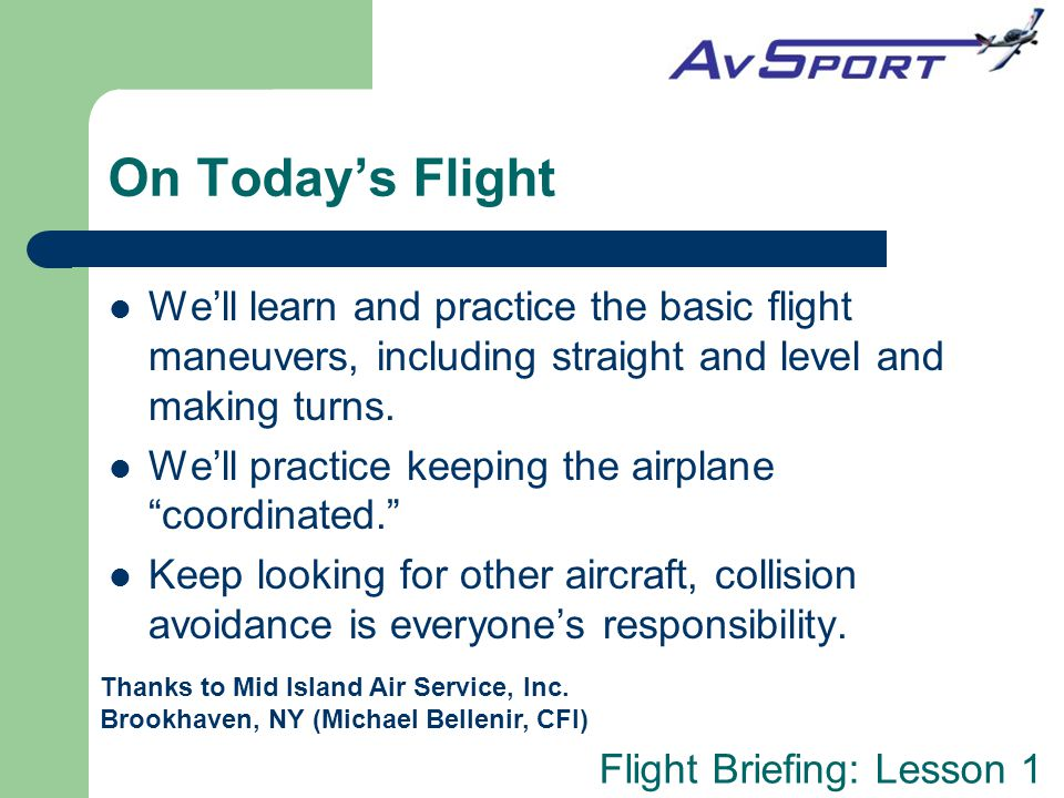 On Today's Flight We'll learn and practice the basic flight maneuvers, including straight and level and making turns.