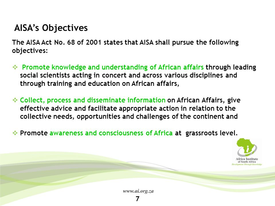 AISA's Objectives The AISA Act No. 68 of 2001 states that AISA shall pursue the following objectives: