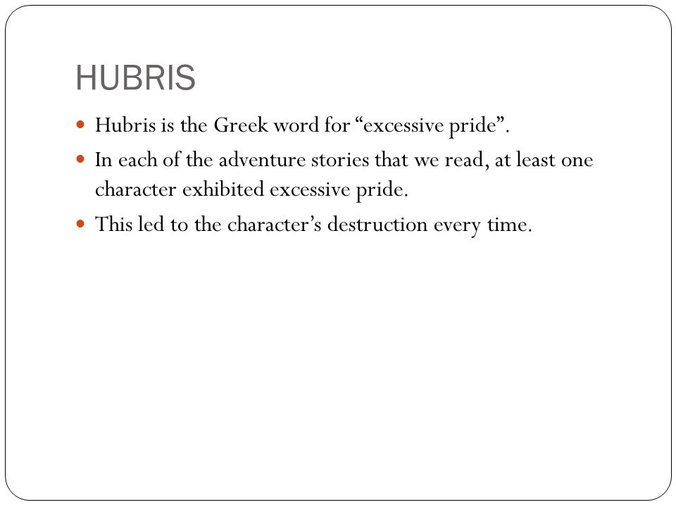 hubris in time of the hero Hubris (/ ˈ h juː b r ɪ s / from ancient greek ὕβρις) describes a personality quality of extreme or foolish pride or dangerous overconfidence, often in.