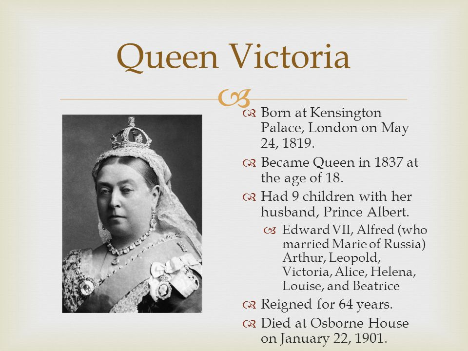 Queen Victoria Born at Kensington Palace, London on May 24, 1819.