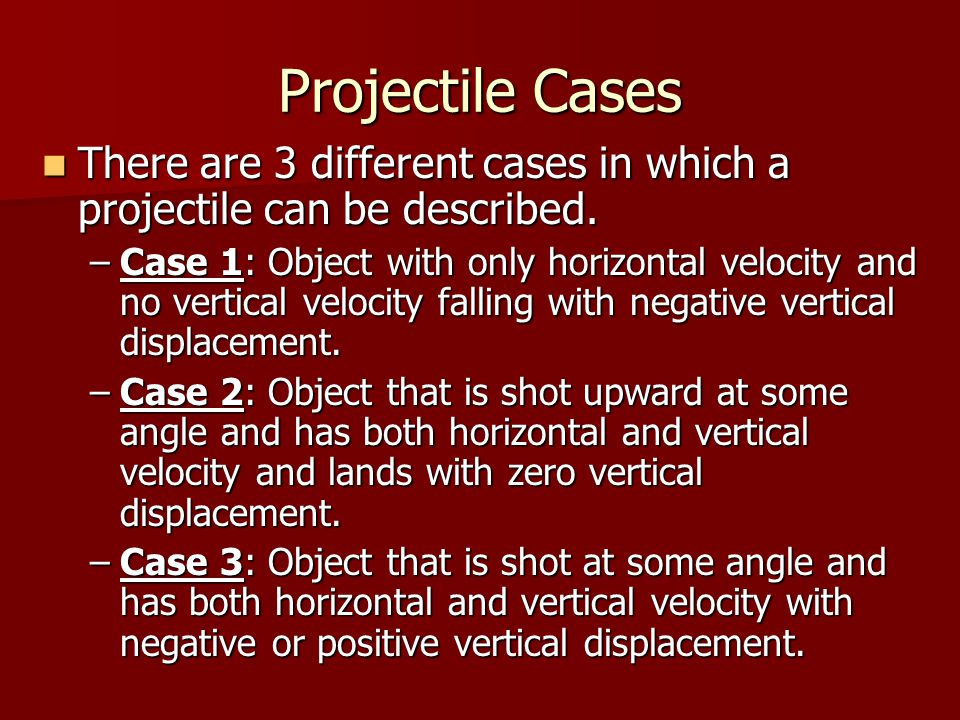 Projectile Cases There are 3 different cases in which a projectile can be described.