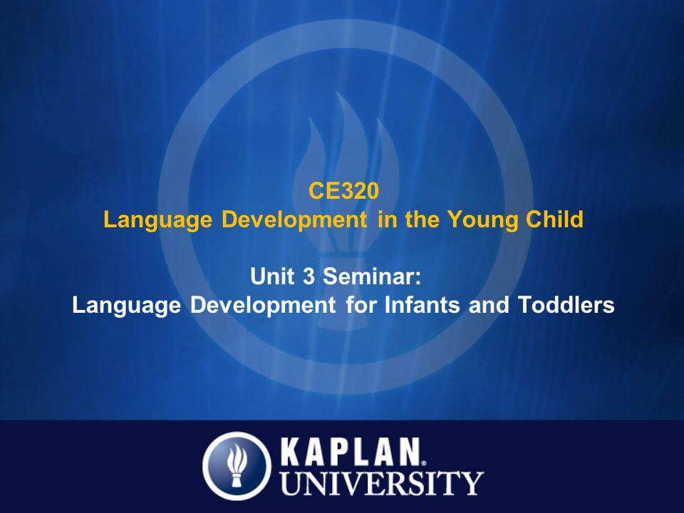 Unit 3 Seminar: Language Development for Infants and Toddlers