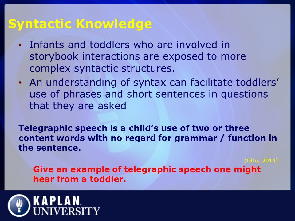Syntactic Knowledge Infants and toddlers who are involved in storybook interactions are exposed to more complex syntactic structures.