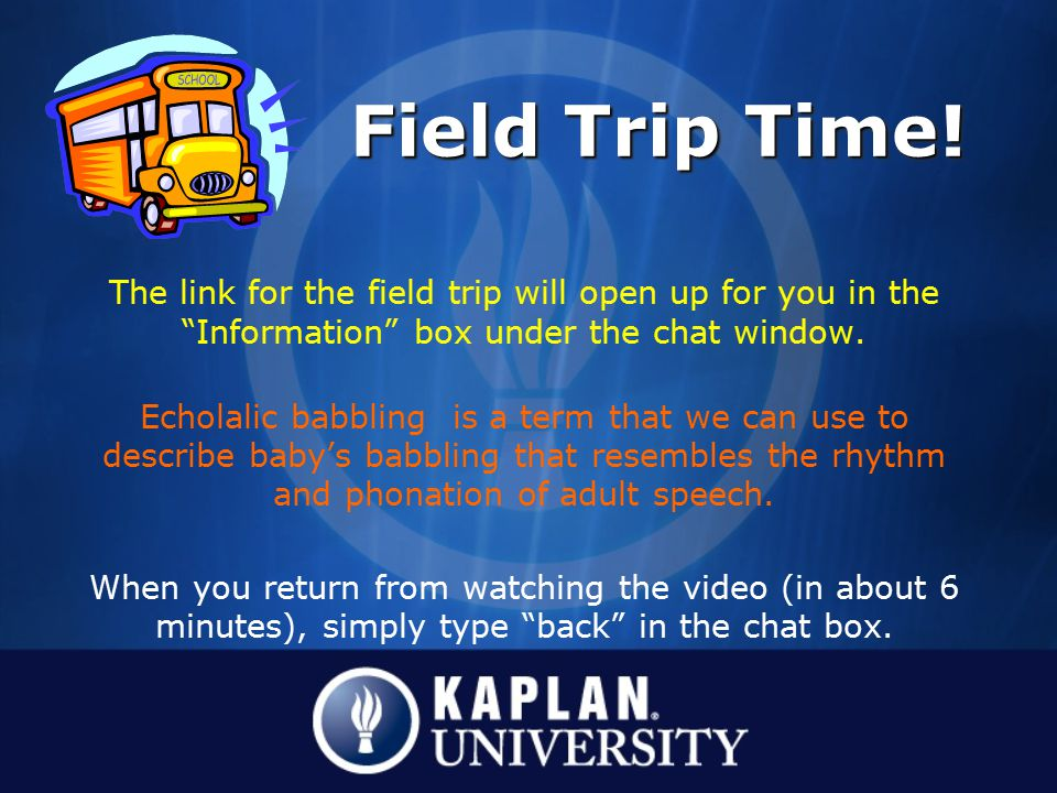 Field Trip Time! The link for the field trip will open up for you in the Information box under the chat window.