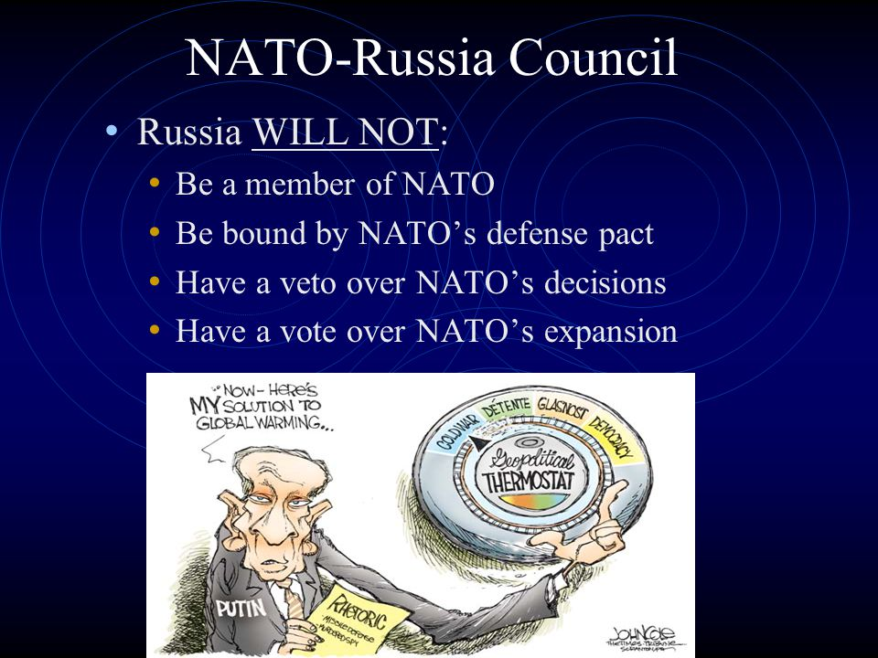 NATO-Russia Council Russia WILL NOT: Be a member of NATO