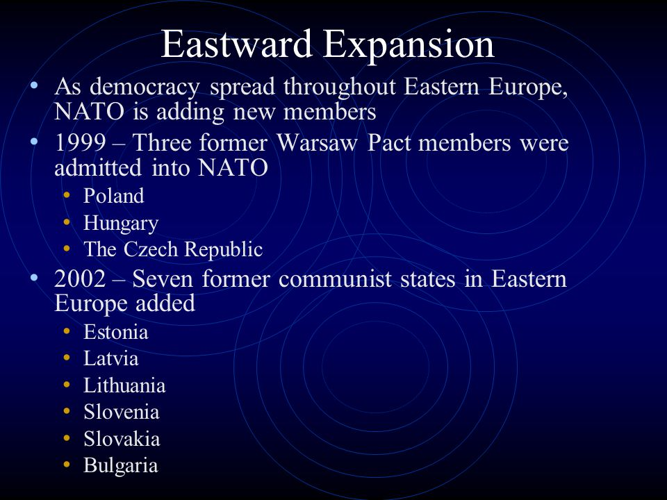 Eastward Expansion As democracy spread throughout Eastern Europe, NATO is adding new members.
