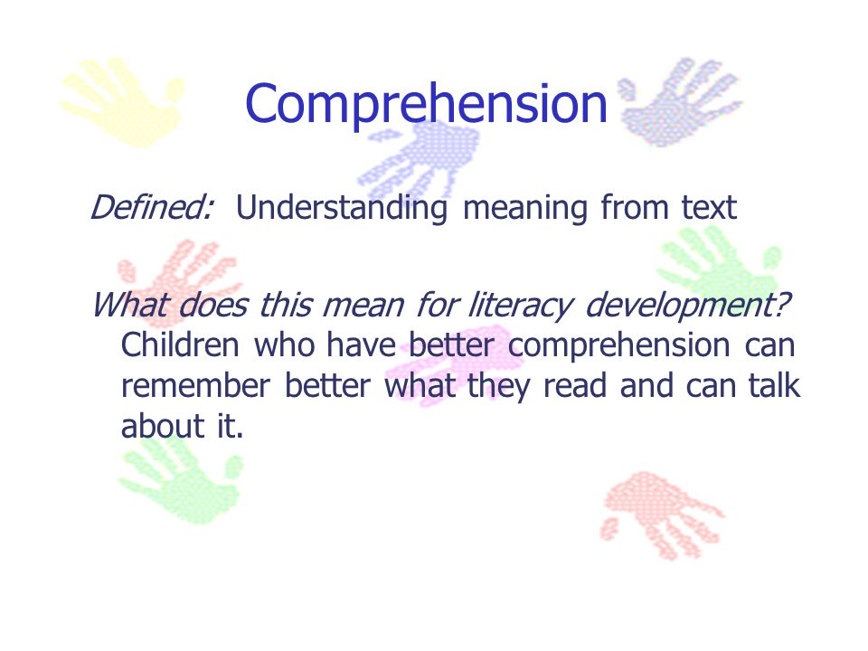 Comprehension Defined: Understanding meaning from text