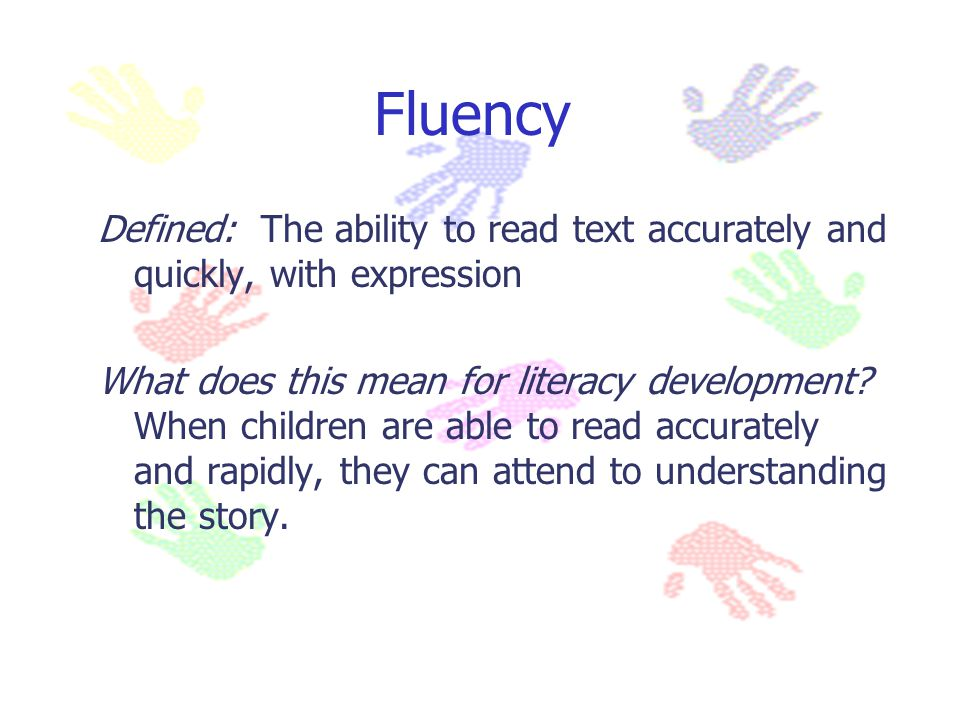 Fluency Defined: The ability to read text accurately and quickly, with expression.