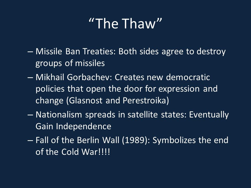 The Thaw Missile Ban Treaties: Both sides agree to destroy groups of missiles.