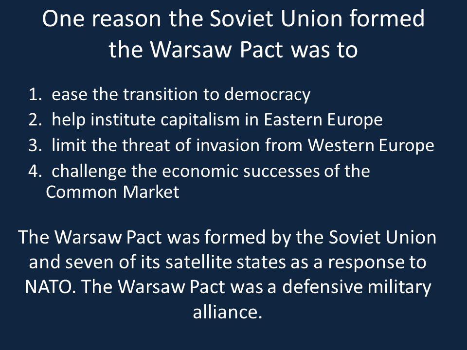 One reason the Soviet Union formed the Warsaw Pact was to