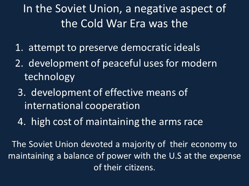 In the Soviet Union, a negative aspect of the Cold War Era was the