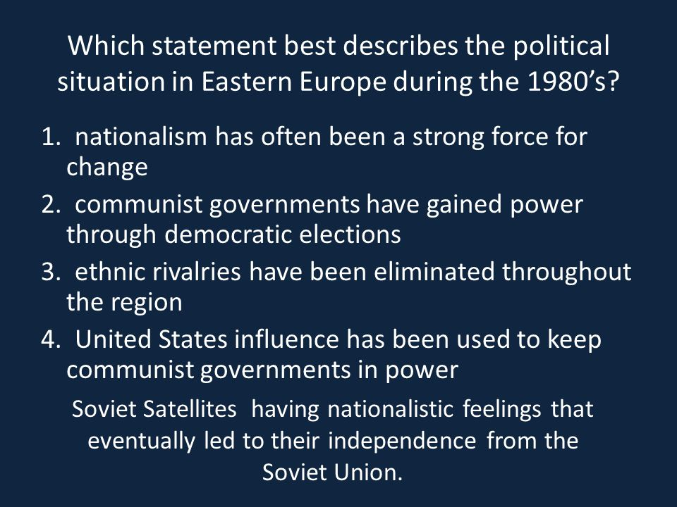 Which statement best describes the political situation in Eastern Europe during the 1980's