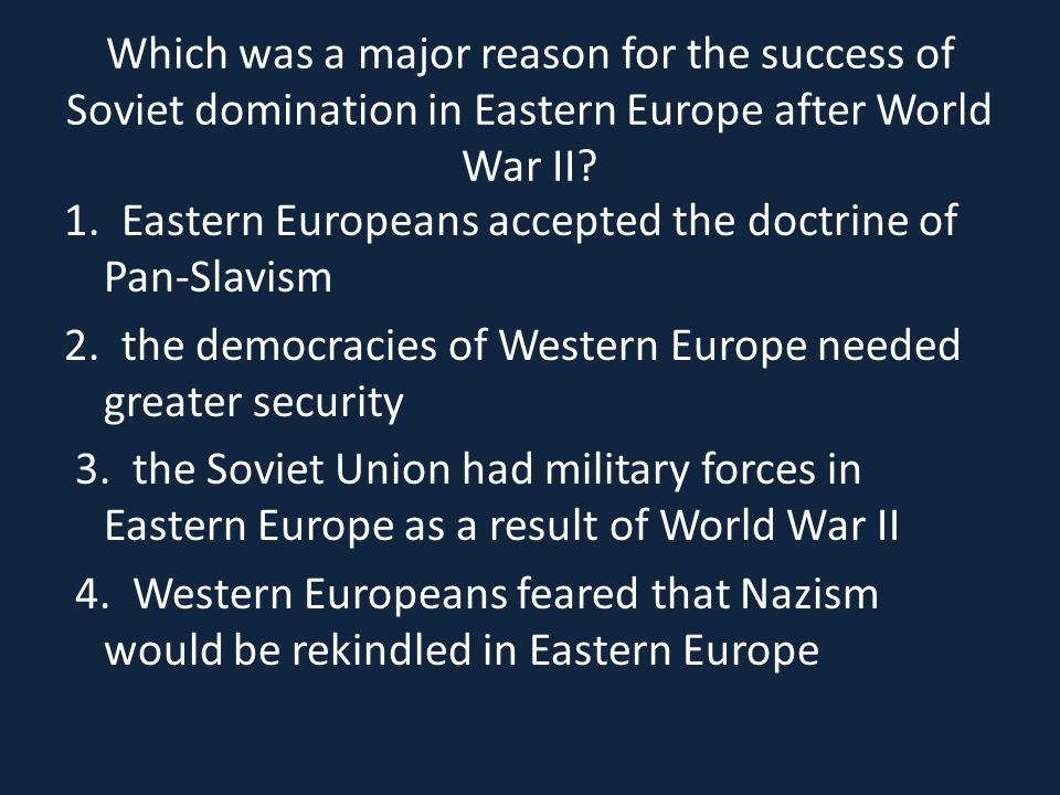 Which was a major reason for the success of Soviet domination in Eastern Europe after World War II