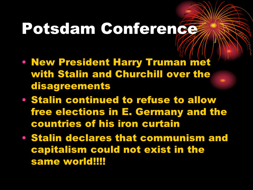 Potsdam Conference New President Harry Truman met with Stalin and Churchill over the disagreements.