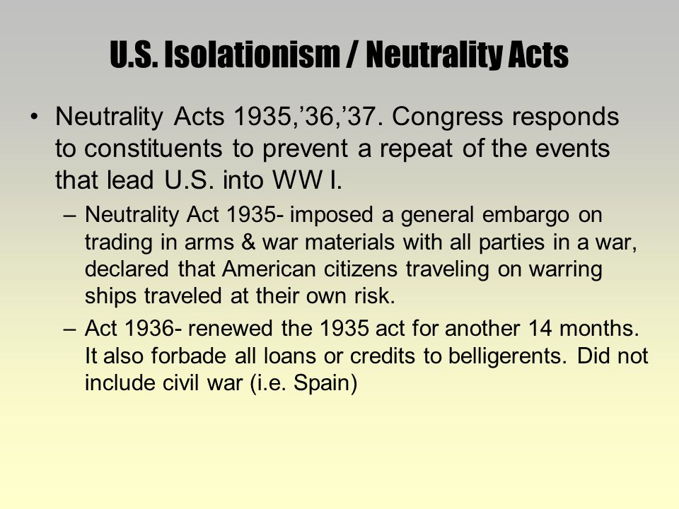 u s neutrality and intervention timeline So, why should the us stay neutral first was the us's isolation from europe take a look at the map europe is way over here, and the us is way over here.