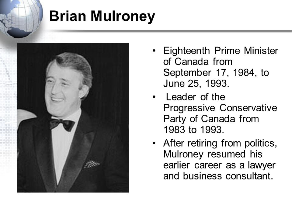 a history of mulroney the eighteenth prime minister of canada Explore genealogy for brian mulroney born 1930s including ancestors + descendants + 1 photos + more in the free family brian mulroney was the prime minister of canada canadian history project discuss: canadian_history: preceded by john turner: 23rd prime minister of canada.
