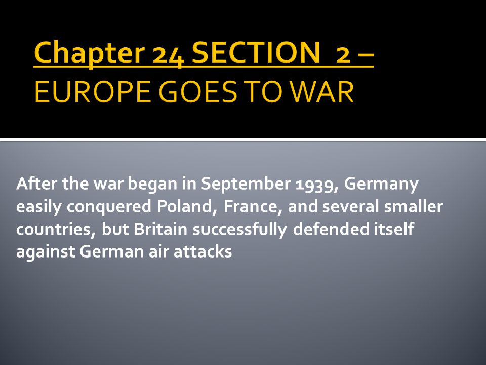 Chapter 24 SECTION 2 – EUROPE GOES TO WAR