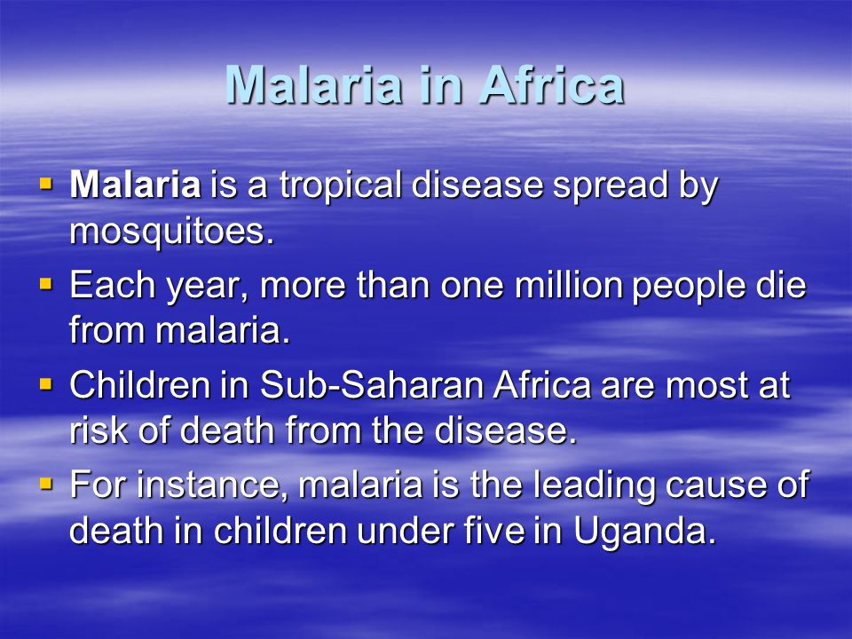 Malaria in Africa Malaria is a tropical disease spread by mosquitoes.