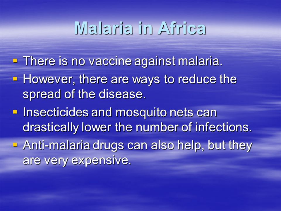 Malaria in Africa There is no vaccine against malaria.
