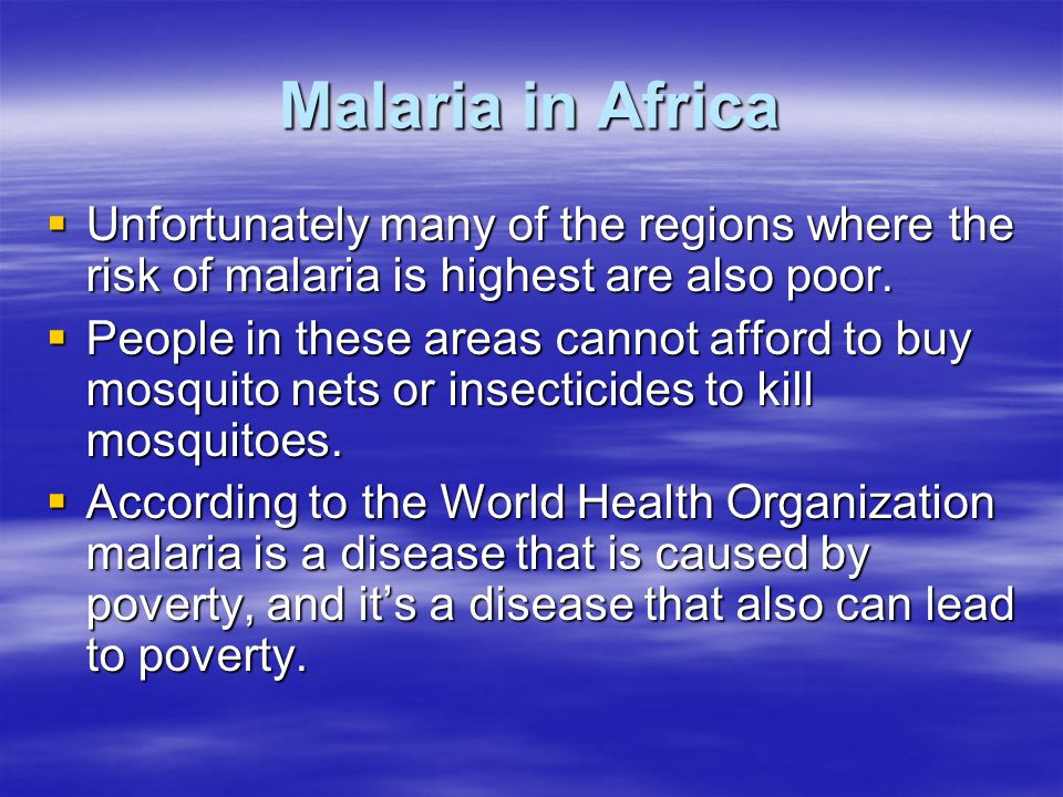 Malaria in Africa Unfortunately many of the regions where the risk of malaria is highest are also poor.
