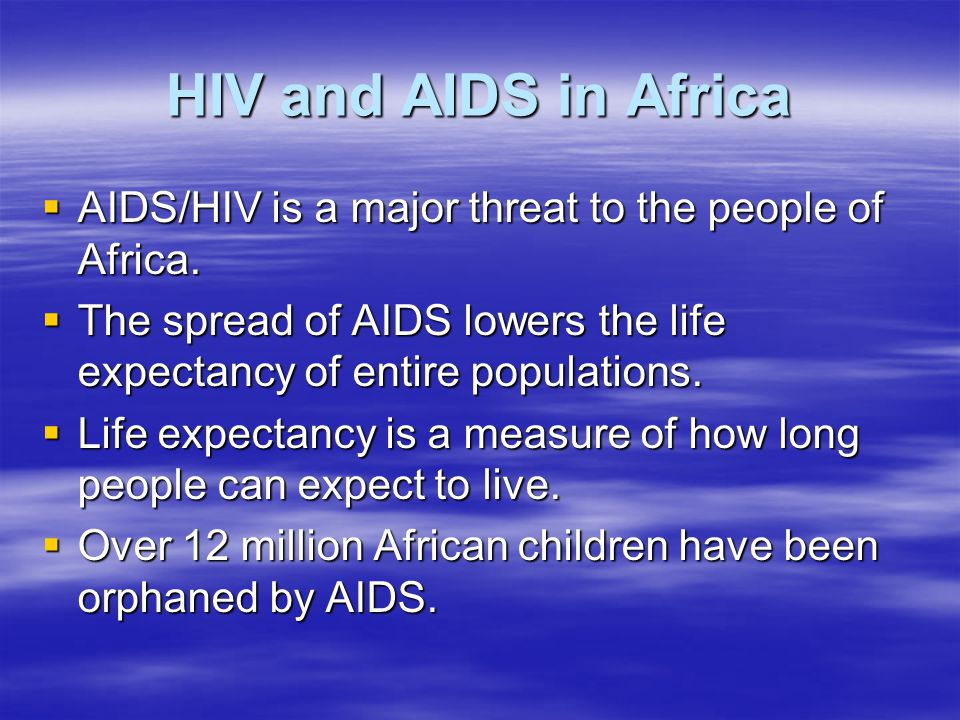 HIV and AIDS in Africa AIDS/HIV is a major threat to the people of Africa. The spread of AIDS lowers the life expectancy of entire populations.