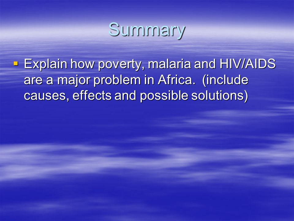 Summary Explain how poverty, malaria and HIV/AIDS are a major problem in Africa.