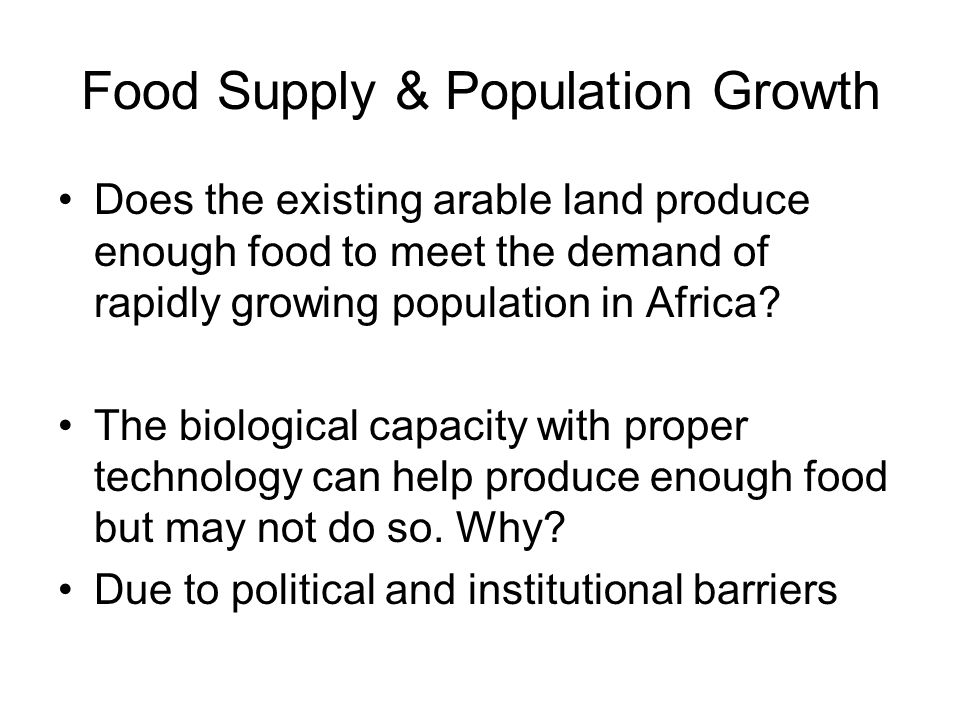 population growth and food supply Food production must double by 2050 to meet demand from world's growing population manifested by price hikes and driven by income and population growth, migration and urbanization, as well as speculation instead of net buyers at the mercy of price shocks and shrinking food supplies.