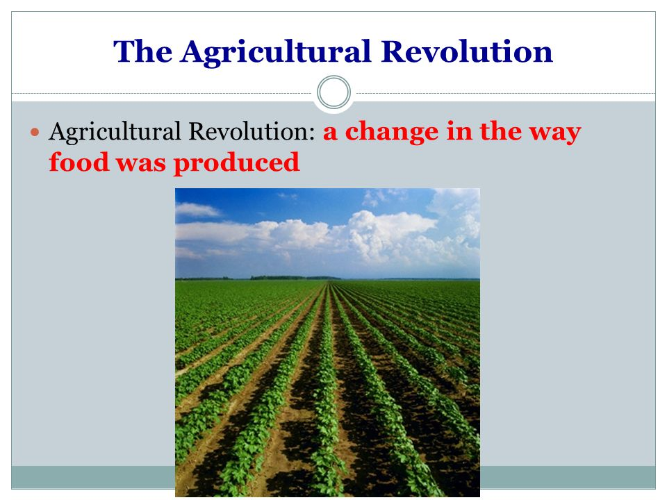 a overview of agricultural revolution Era of climate change starting 9000bce, almost as same time of begin of agricultural revolution world starts to warm, ends ice age global wearming lasted for several.