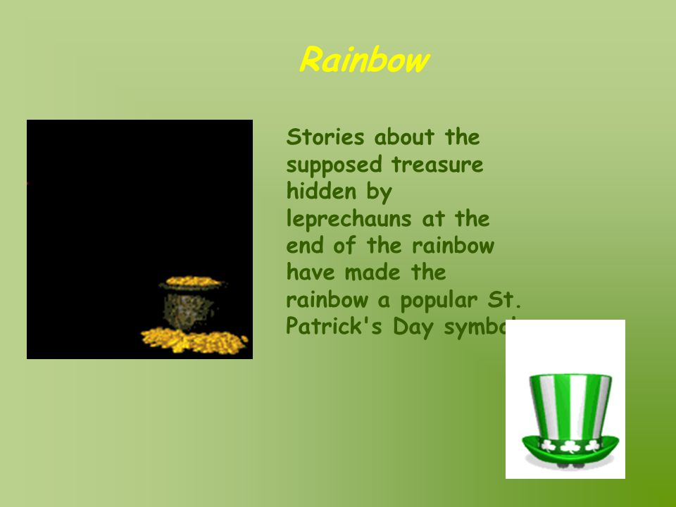 Rainbow Stories about the supposed treasure hidden by leprechauns at the end of the rainbow have made the rainbow a popular St.