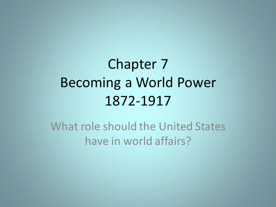 Chapter 7 Becoming a World Power - ppt video online download
