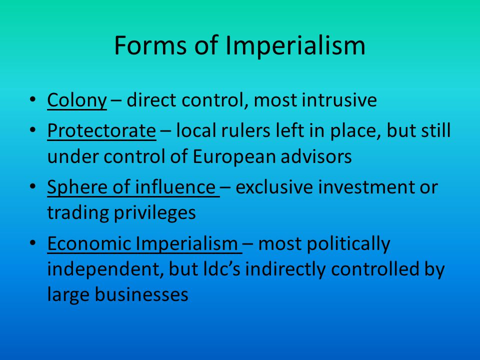 Forms of Imperialism Colony – direct control, most intrusive