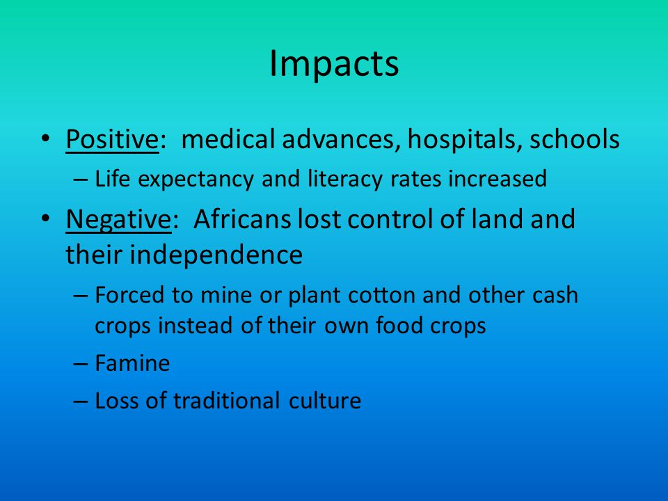Impacts Positive: medical advances, hospitals, schools