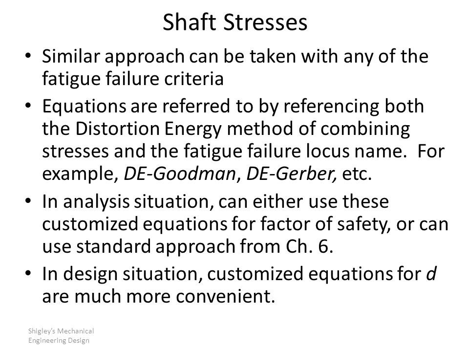 Shaft Stresses Similar approach can be taken with any of the fatigue failure criteria.