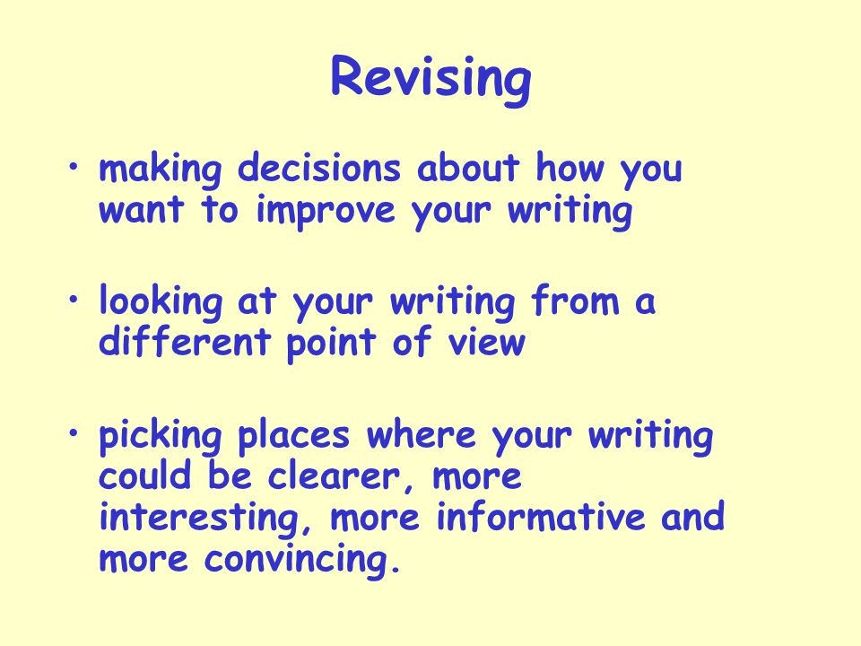 Revising making decisions about how you want to improve your writing