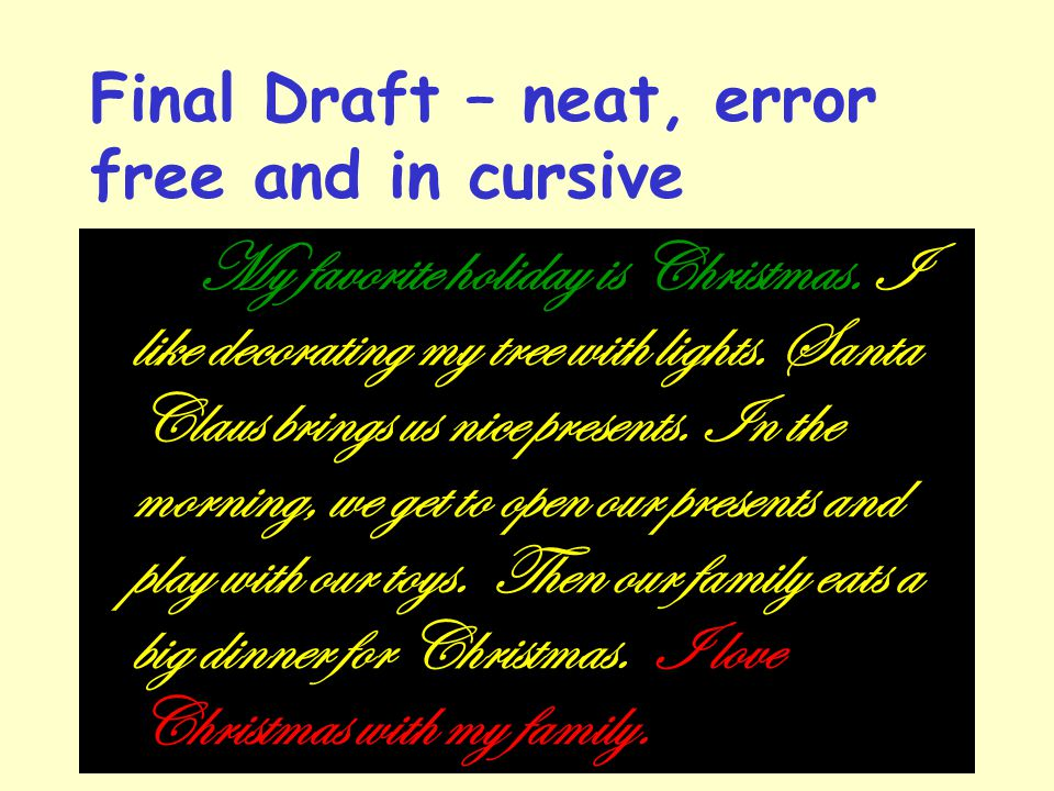 Final Draft – neat, error free and in cursive