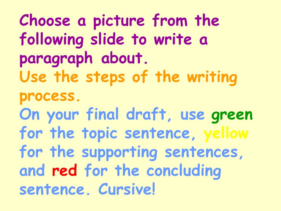 Choose a picture from the following slide to write a paragraph about