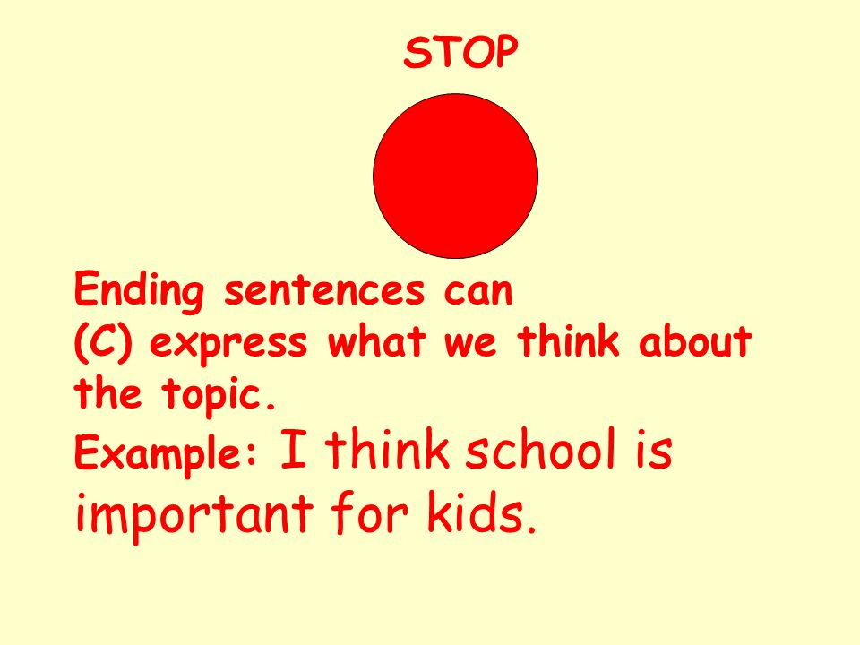 STOP Ending sentences can (C) express what we think about the topic.