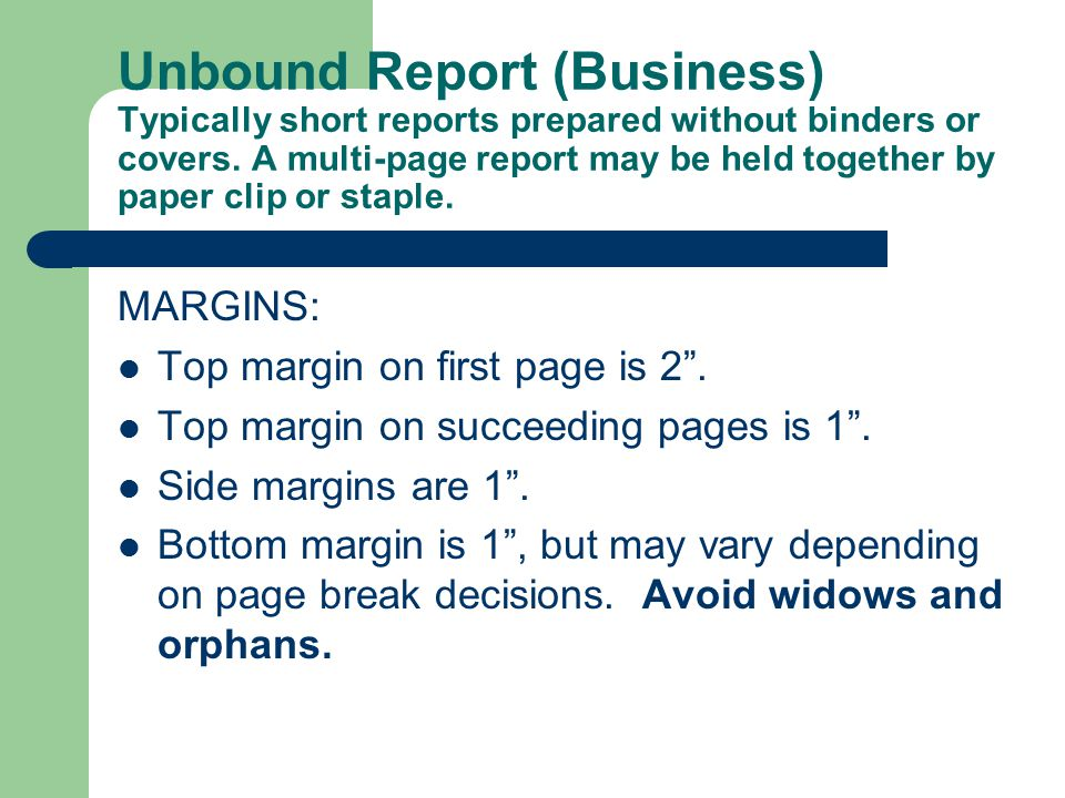 Unbound Report (Business) Typically short reports prepared without binders or covers. A multi-page report may be held together by paper clip or staple.