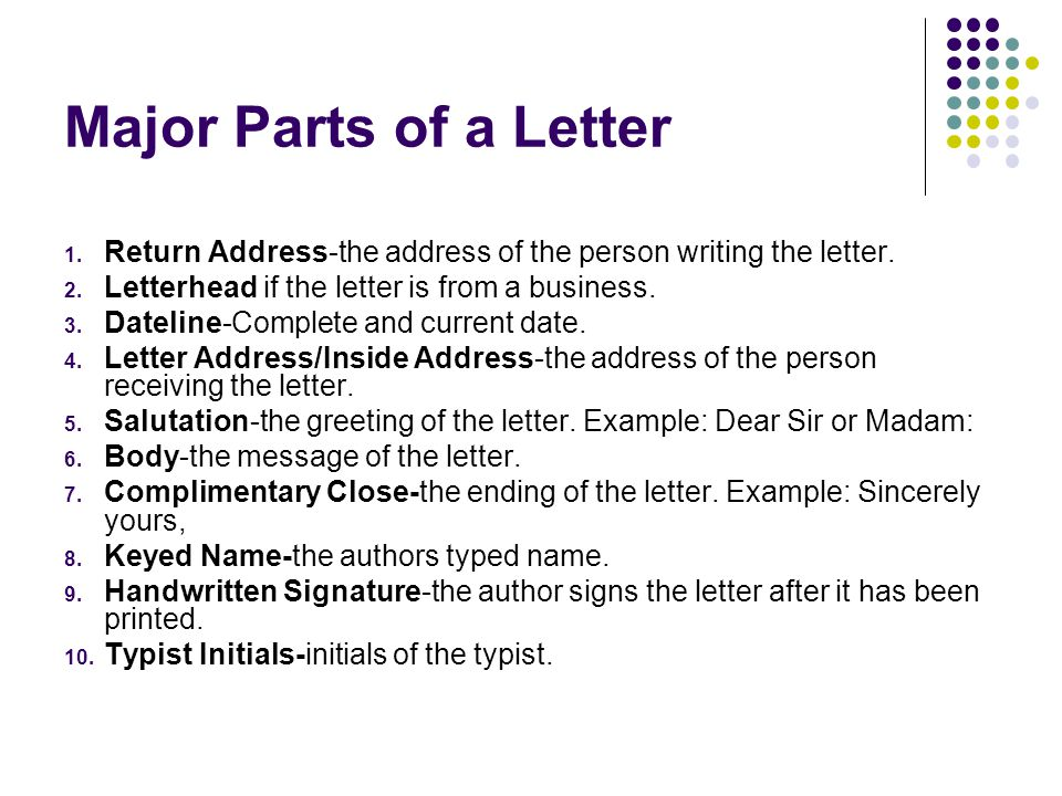 Major Parts of a Letter Return Address-the address of the person writing the letter. Letterhead if the letter is from a business.