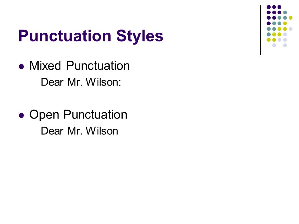 Punctuation Styles Mixed Punctuation Open Punctuation Dear Mr. Wilson: