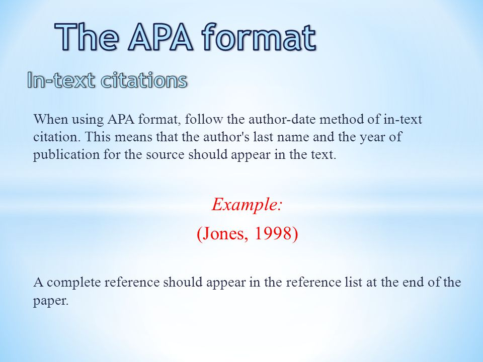 The APA format In-text citations Example: (Jones, 1998)
