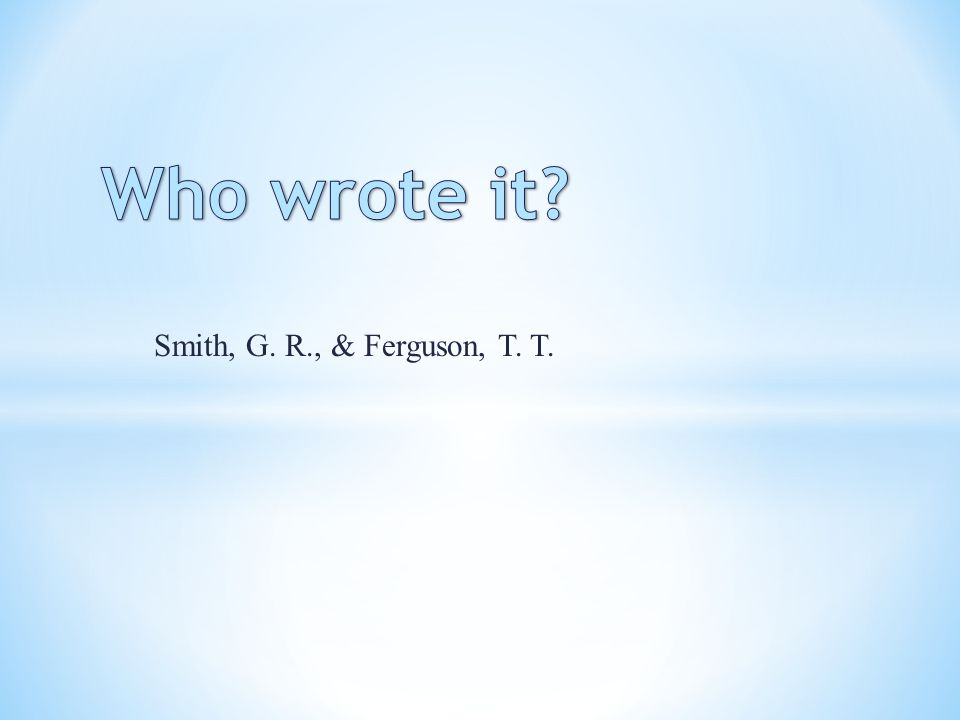 Who wrote it Smith, G. R., & Ferguson, T. T.