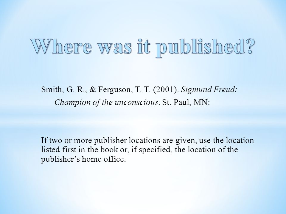 Where was it published Smith, G. R., & Ferguson, T. T. (2001). Sigmund Freud: Champion of the unconscious. St. Paul, MN: