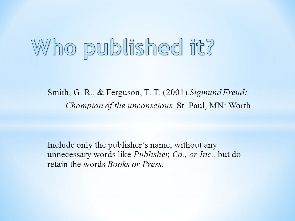 Who published it Smith, G. R., & Ferguson, T. T. (2001).Sigmund Freud: Champion of the unconscious. St. Paul, MN: Worth.