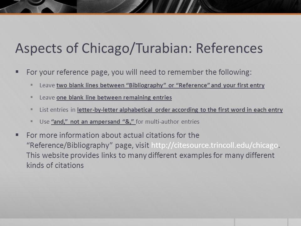 chicago style reference page Chicago-style source citations come in two varieties: (1) notes and bibliography and (2) author-date if you already know which system to use, follow one of the links above to see sample citations for a variety of common sources.