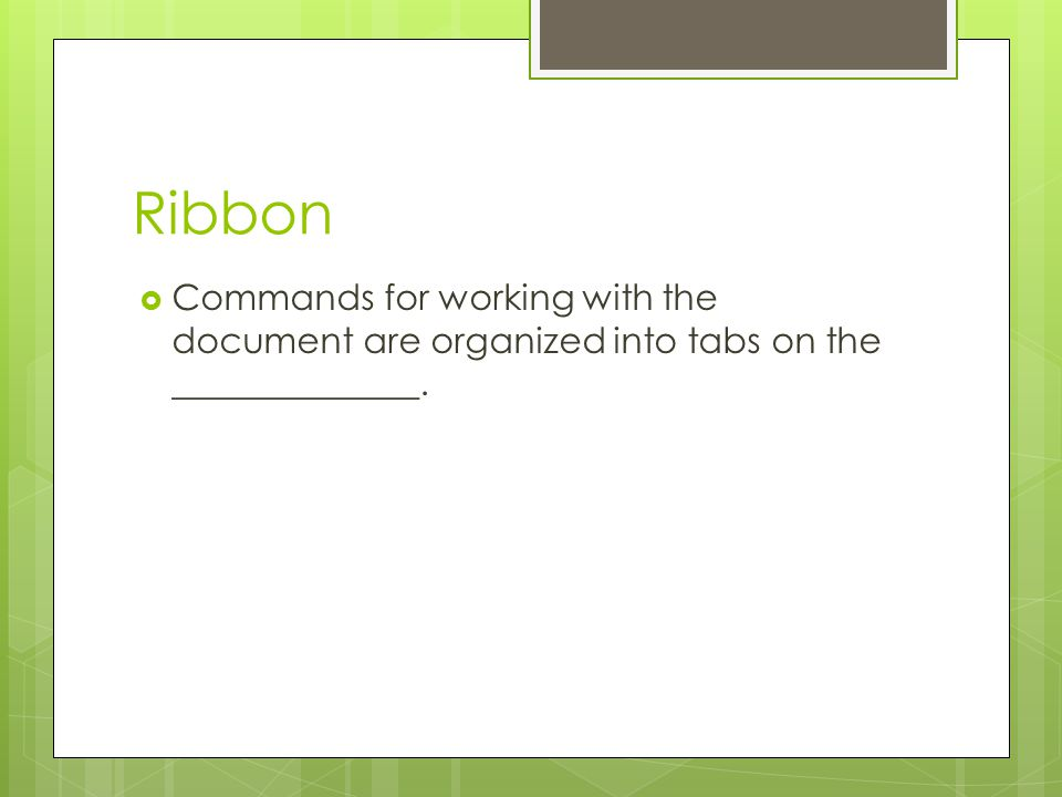 Ribbon Commands for working with the document are organized into tabs on the ______________.
