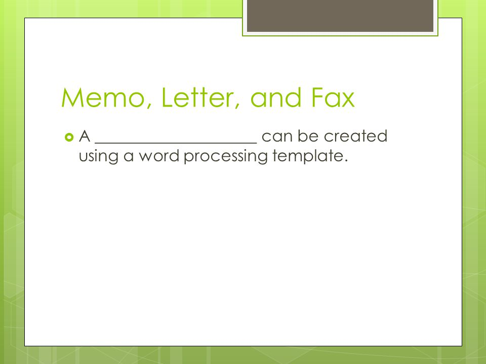 Memo, Letter, and Fax A ____________________ can be created using a word processing template.